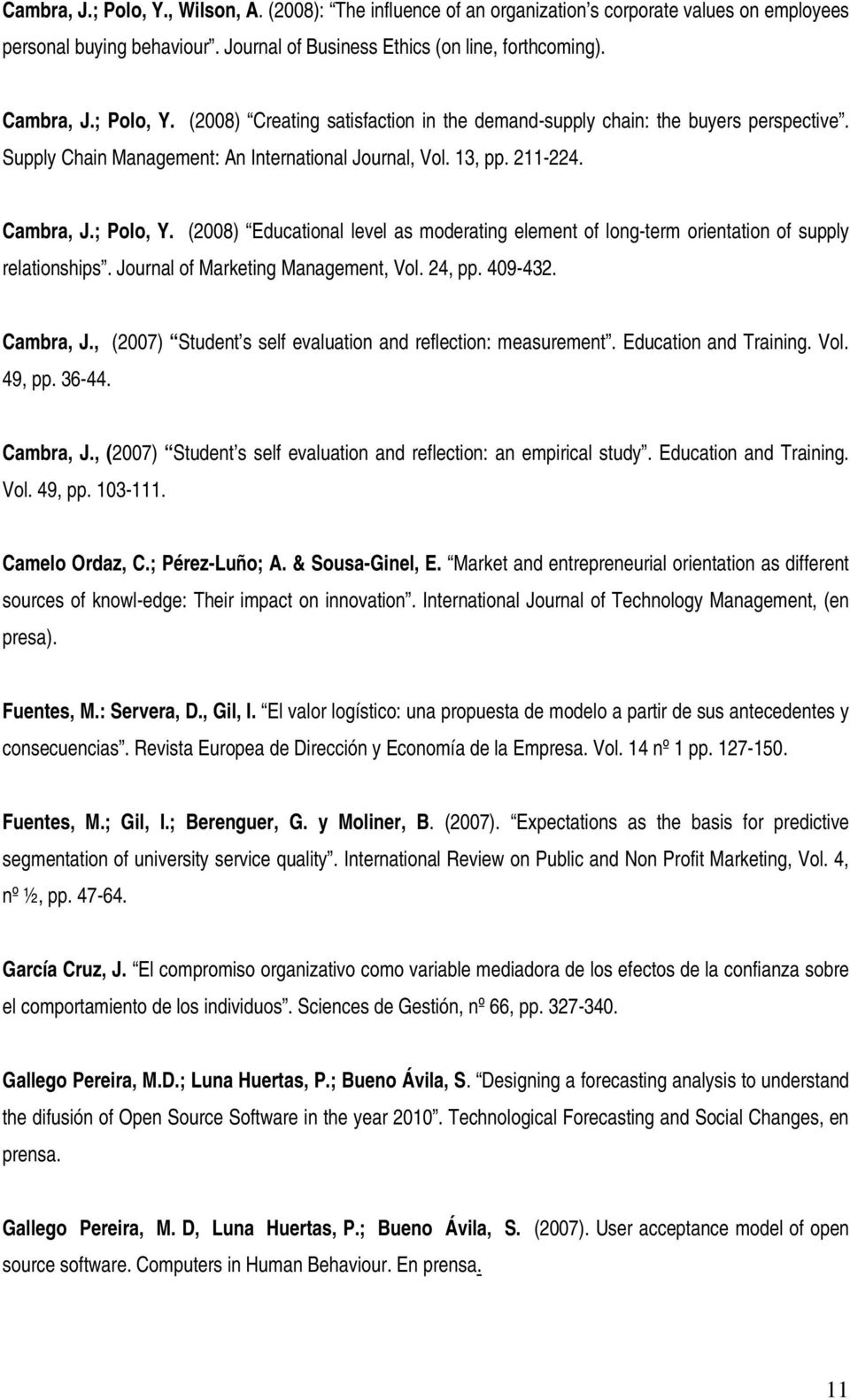 Journal of Marketing Management, Vol. 24, pp. 409-432. Cambra, J., (2007) Student s self evaluation and reflection: measurement. Education and Training. Vol. 49, pp. 36-44. Cambra, J., (2007) Student s self evaluation and reflection: an empirical study.