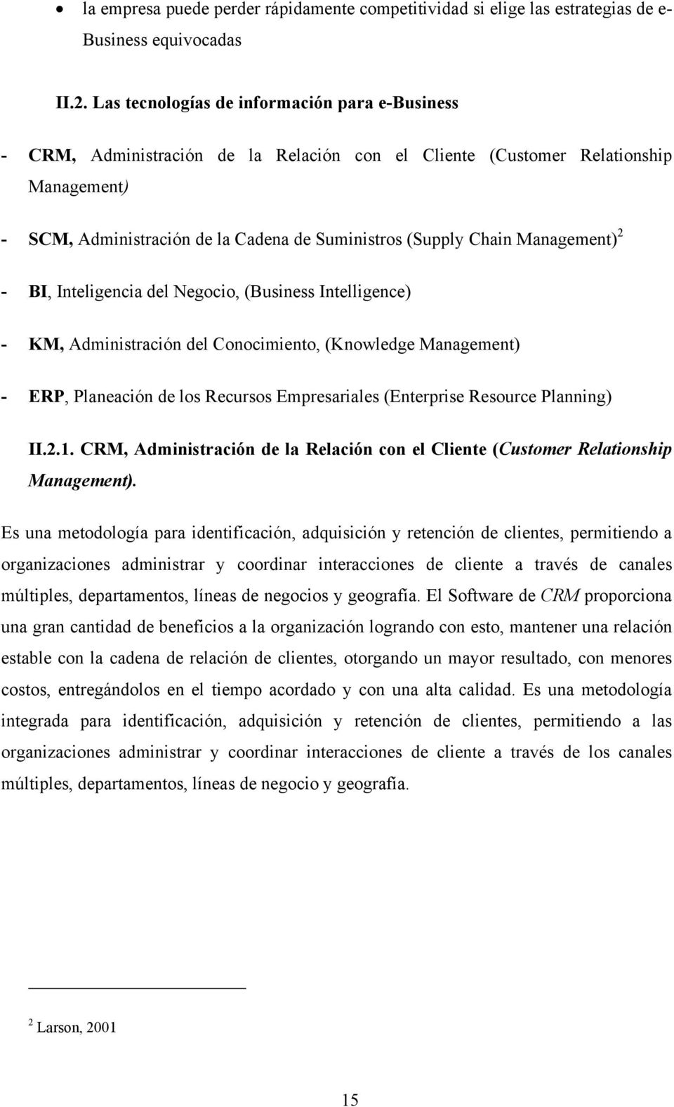 Management) 2 - BI, Inteligencia del Negocio, (Business Intelligence) - KM, Administración del Conocimiento, (Knowledge Management) - ERP, Planeación de los Recursos Empresariales (Enterprise