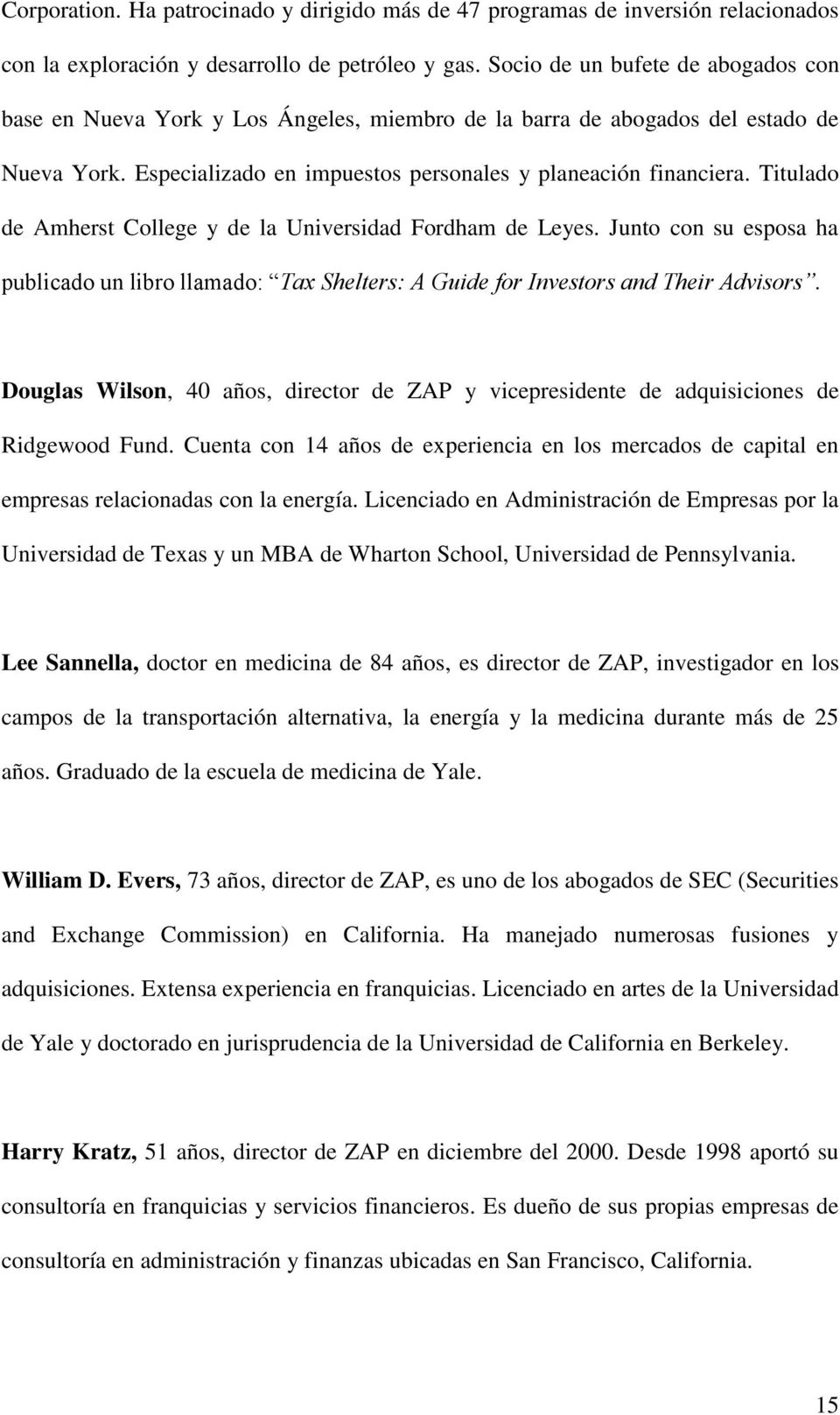Titulado de Amherst College y de la Universidad Fordham de Leyes. Junto con su esposa ha publicado un libro llamado: Tax Shelters: A Guide for Investors and Their Advisors.