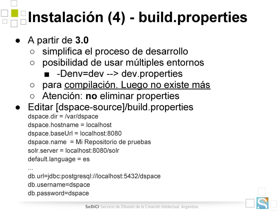 Luego no existe más Atención: no eliminar properties Editar [dspace-source]/build.properties dspace.dir = /var/dspace dspace.