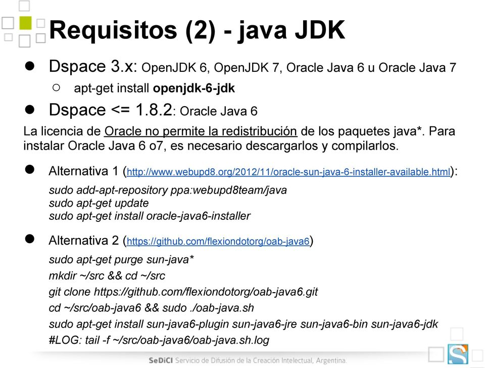 org/2012/11/oracle-sun-java-6-installer-available.html): sudo add-apt-repository ppa:webupd8team/java sudo apt-get update sudo apt-get install oracle-java6-installer Alternativa 2 (https://github.