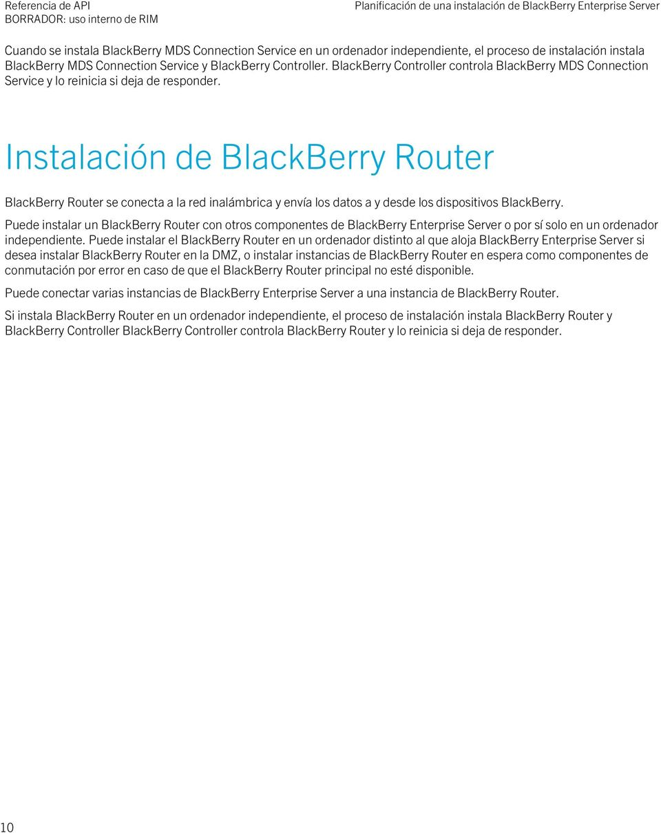 Instalación de BlackBerry Router BlackBerry Router se conecta a la red inalámbrica y envía los datos a y desde los dispositivos BlackBerry.