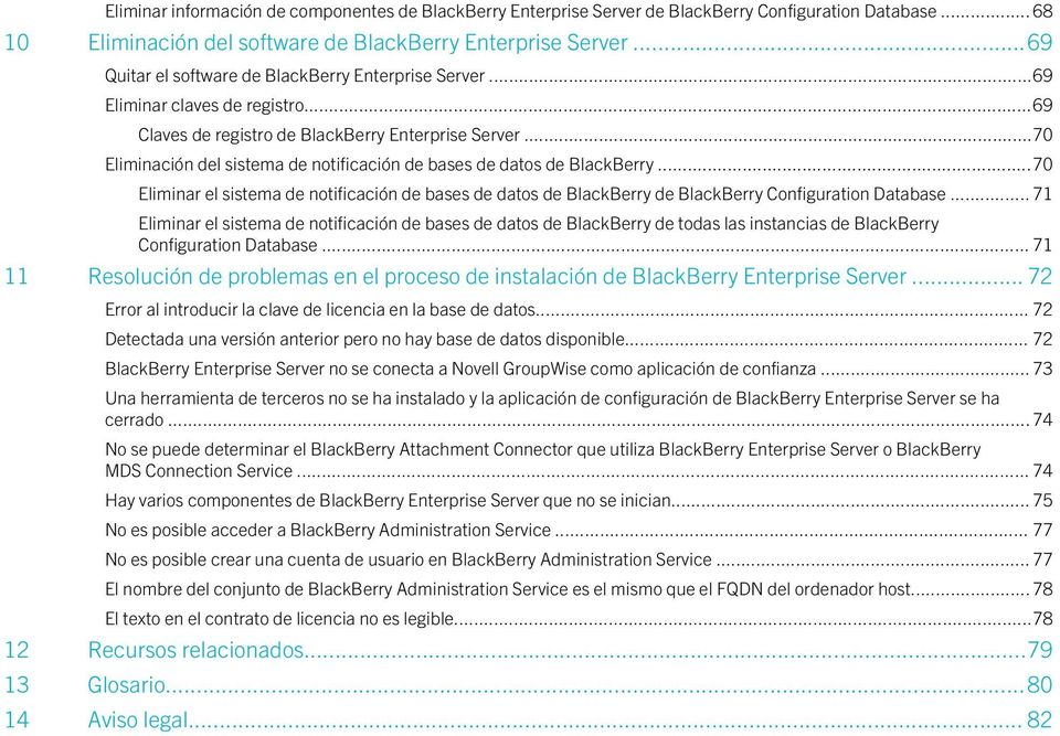 ..70 Eliminación del sistema de notificación de bases de datos de BlackBerry...70 Eliminar el sistema de notificación de bases de datos de BlackBerry de BlackBerry Configuration Database.