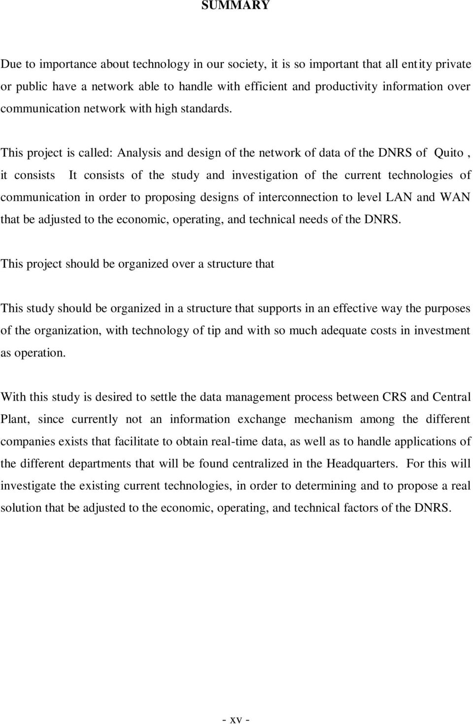This project is called: Analysis and design of the network of data of the DNRS of Quito, it consists It consists of the study and investigation of the current technologies of communication in order