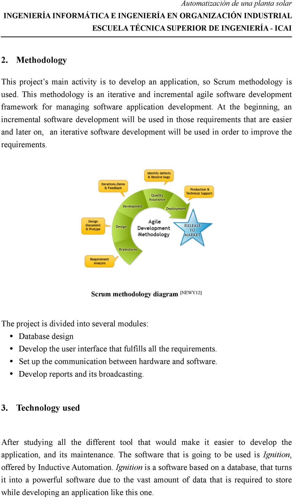 At the beginning, an incremental software development will be used in those requirements that are easier and later on, an iterative software development will be used in order to improve the