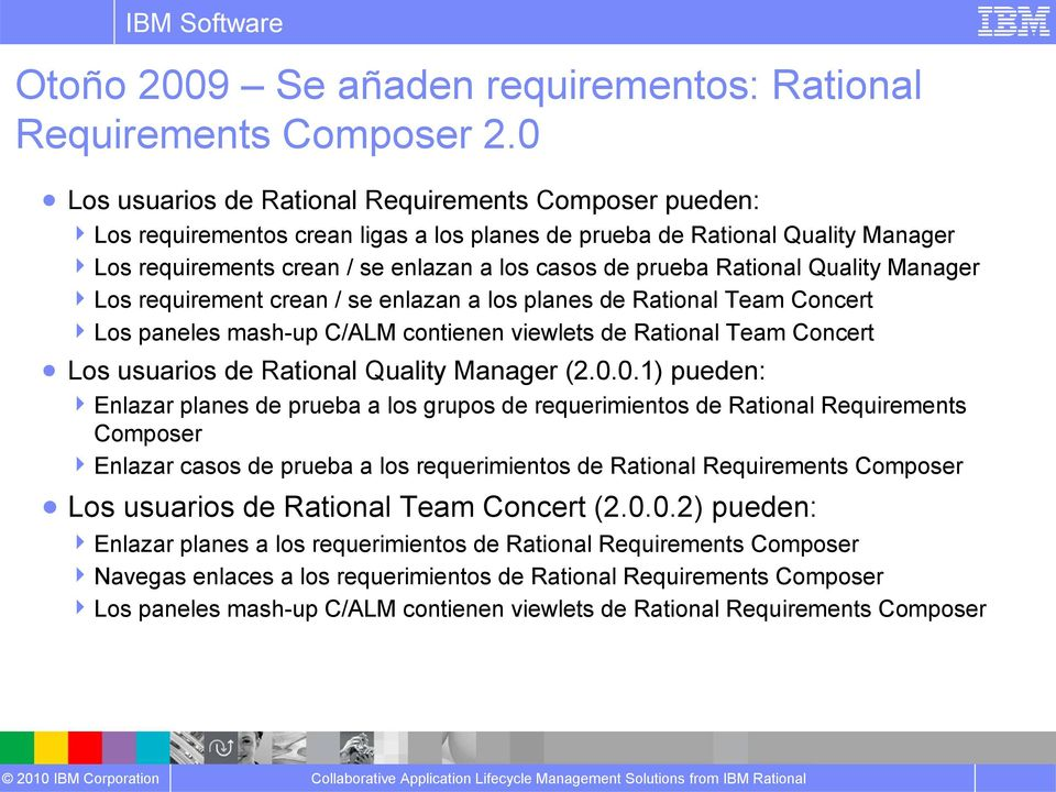 Rational Quality Manager Los requirement crean / se enlazan a los planes de Rational Team Concert Los paneles mash-up C/ALM contienen viewlets de Rational Team Concert Los usuarios de Rational