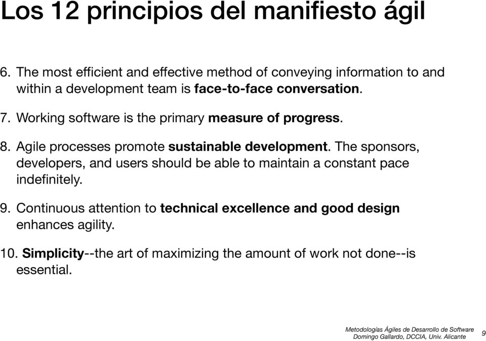 Working software is the primary measure of progress. 8. Agile processes promote sustainable development.