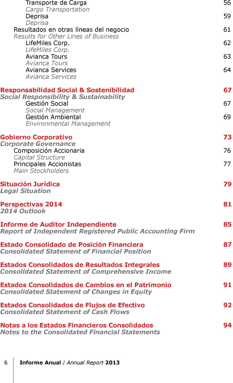 Ambiental 69 Environmental Management Gobierno Corporativo 73 Corporate Governance Composición Accionaria 76 Capital Structure Principales Accionistas 77 Main Stockholders Situación Jurídica 79 Legal