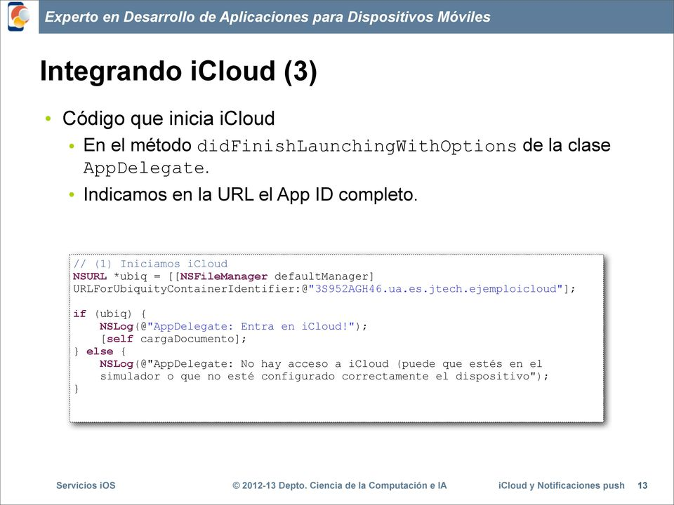 "// (1) Iniciamos icloud NSURL *ubiq = [[NSFileManager defaultmanager] URLForUbiquityContainerIdentifier:@""3S952AGH46.ua.es.jtech."