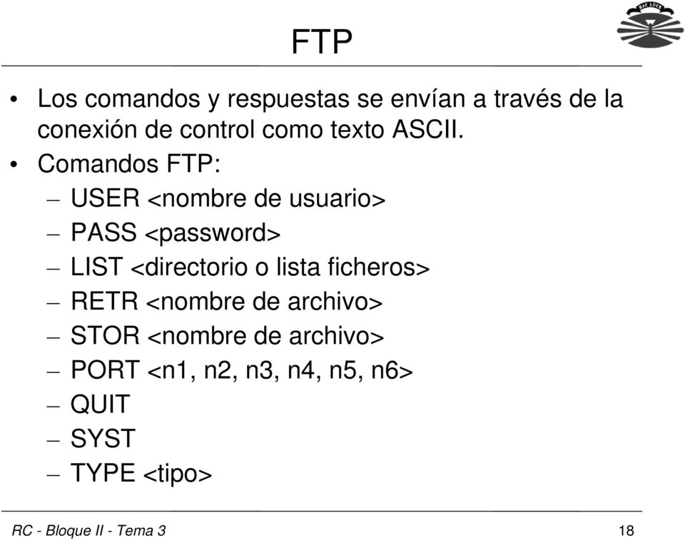 Comandos FTP: USER <nombre de usuario> PASS <password> LIST <directorio