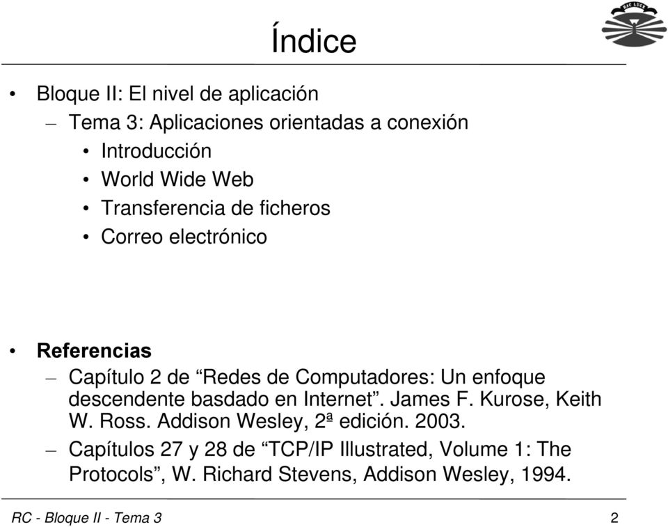 enfoque descendente basdado en Internet. James F. Kurose, Keith W. Ross. Addison Wesley, 2ª edición. 2003.