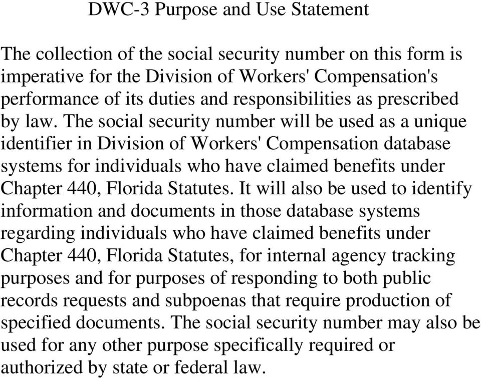 The social security number will be used as a unique identifier in Division of Workers' Compensation database systems for individuals who have claimed benefits under Chapter 440, Florida Statutes.