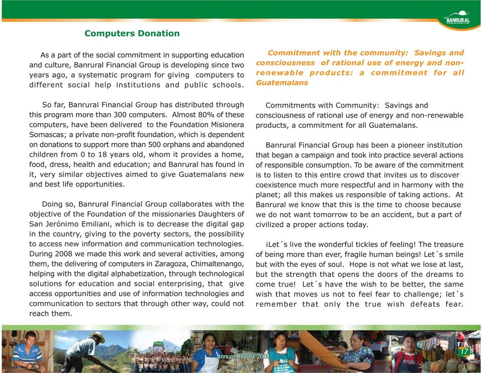 Commitment with the community: Savings and consciousness of rational use of energy and nonrenewable products: a commitment for all Guatemalans So far, Banrural Financial Group has distributed through