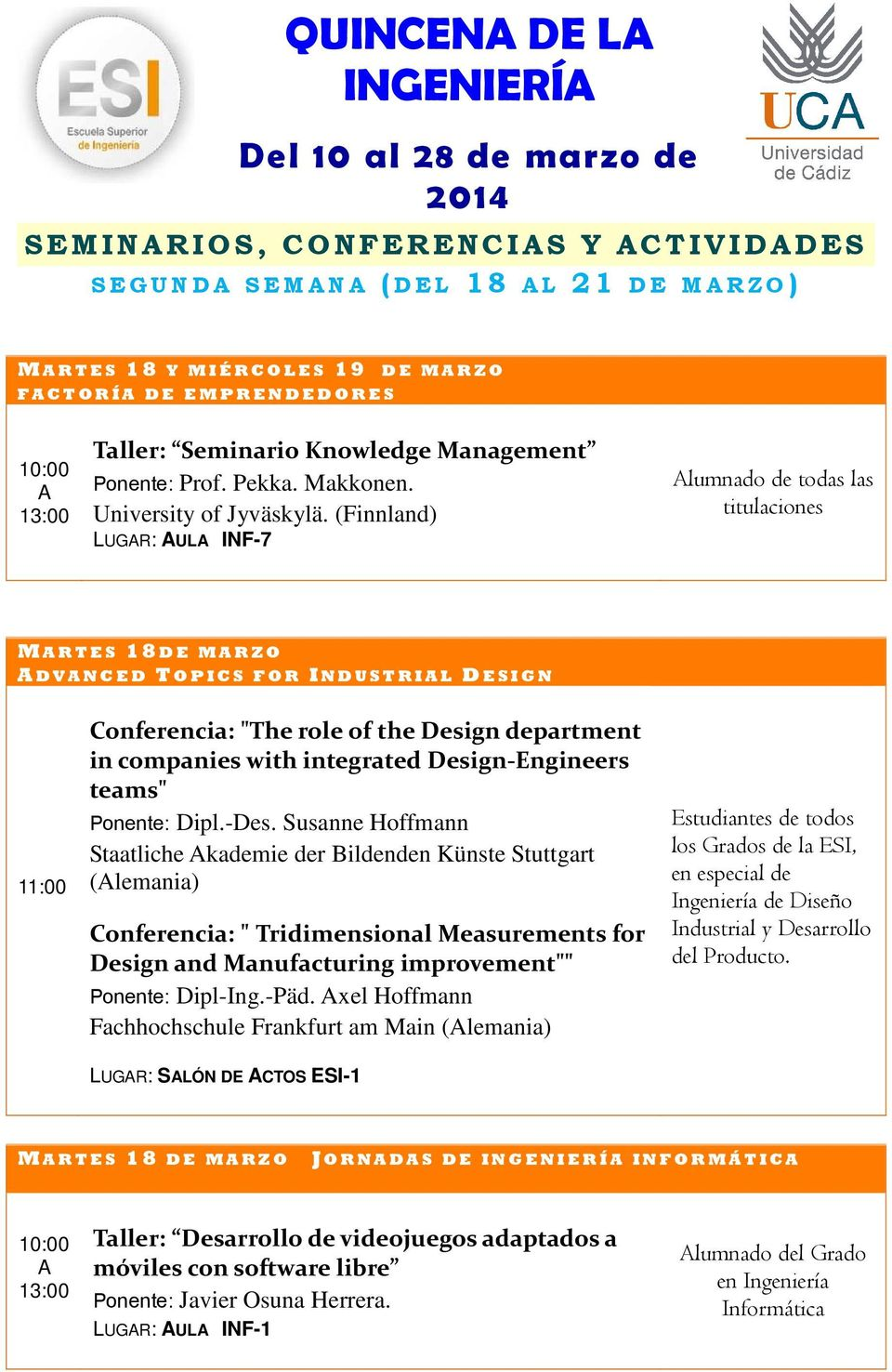 "(Finnland) LUGR: UL INF-7 lumnado de todas las titulaciones M RTES 18D E MRZO DVNCED TOPICS FOR INDUSTRIL DESIGN 11:00 Conferencia: ""The role of the Design department in companies with integrated"