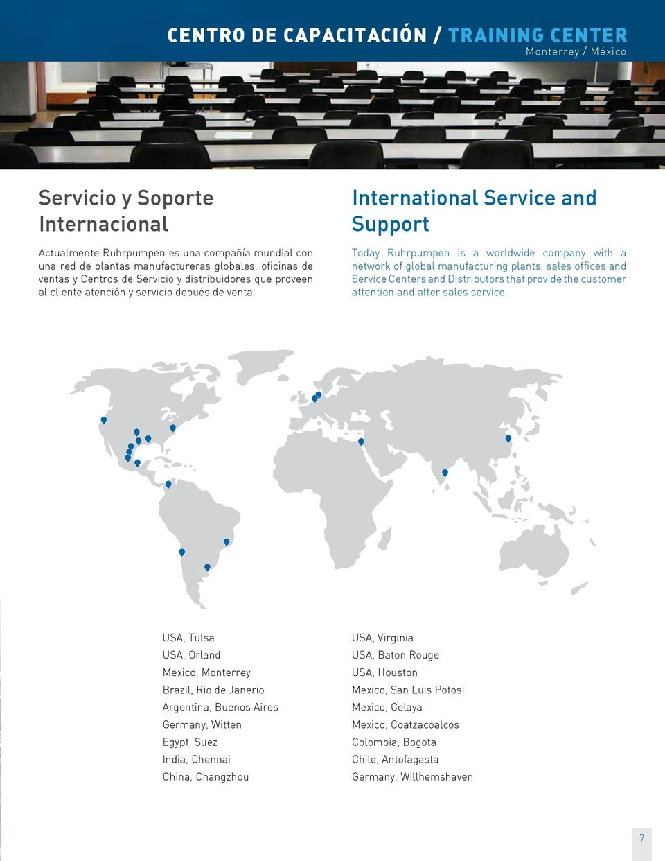 International Service and Support Today Ruhrpumpen is a worldwide company with a network of global manufacturing plants, sales offices and Service Centers and Distributors that provide the customer