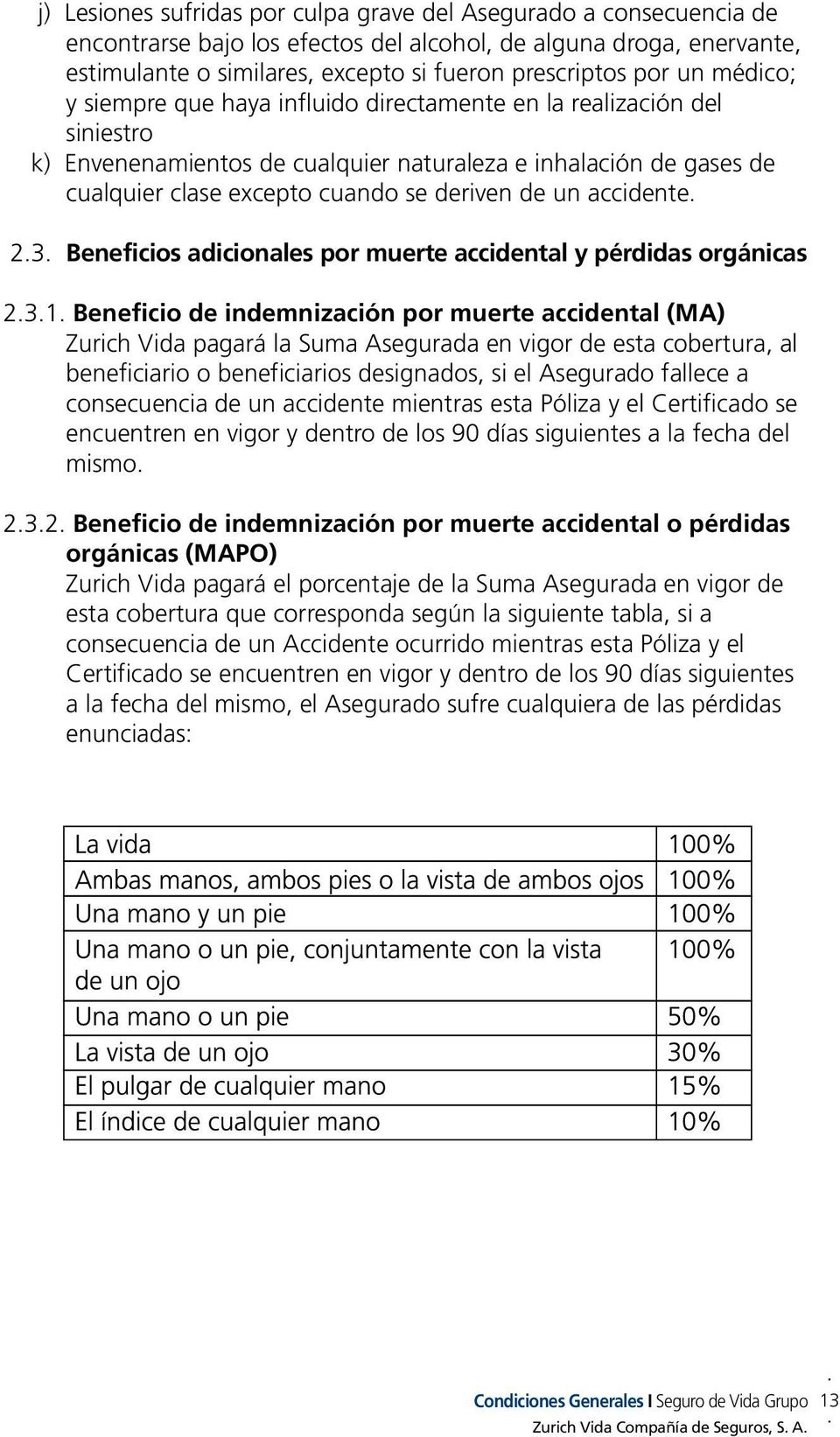 accidente. 2.3. Beneficios adicionales por muerte accidental y pérdidas orgánicas 2.3.1.