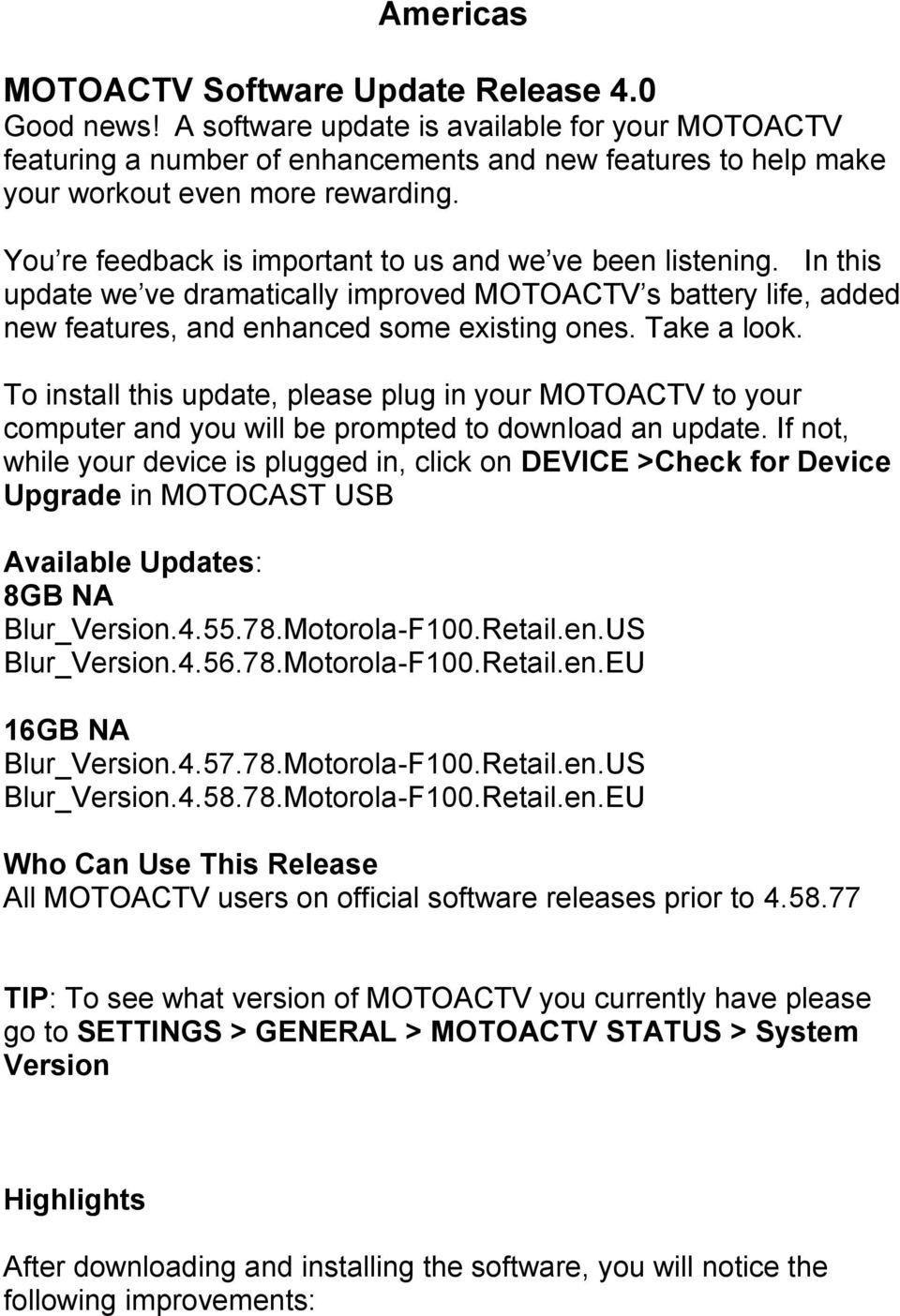 You re feedback is important to us and we ve been listening. In this update we ve dramatically improved MOTOACTV s battery life, added new features, and enhanced some existing ones. Take a look.