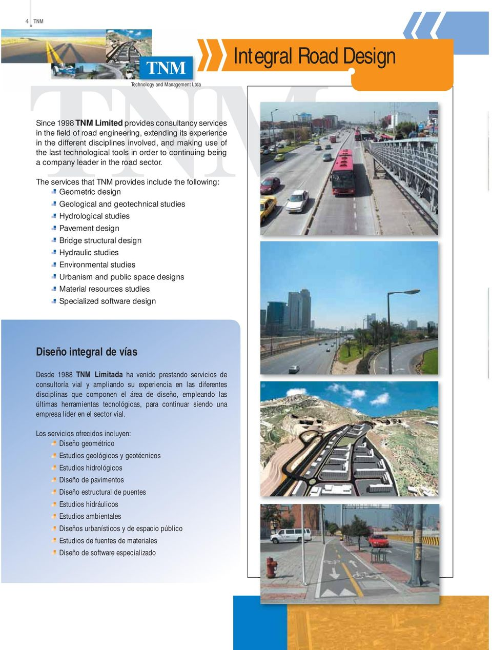 The services that TNM provides include the following: Geometric design Geological and geotechnical studies Hydrological studies Pavement design Bridge structural design Hydraulic studies