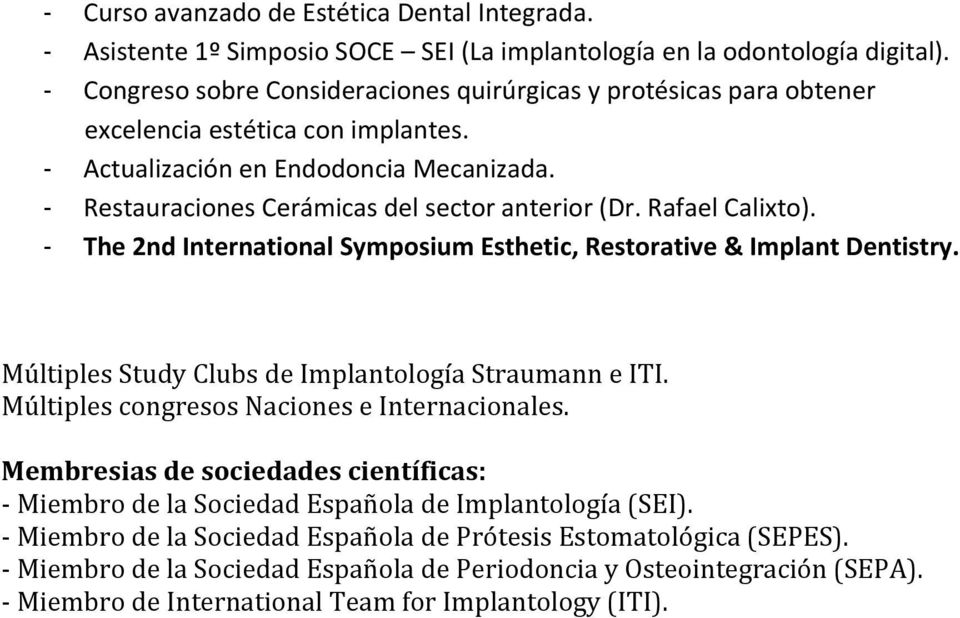 Rafael Calixto). - The 2nd International Symposium Esthetic, Restorative & Implant Dentistry. Múltiples Study Clubs de Implantología Straumann e ITI. Múltiples congresos Naciones e Internacionales.