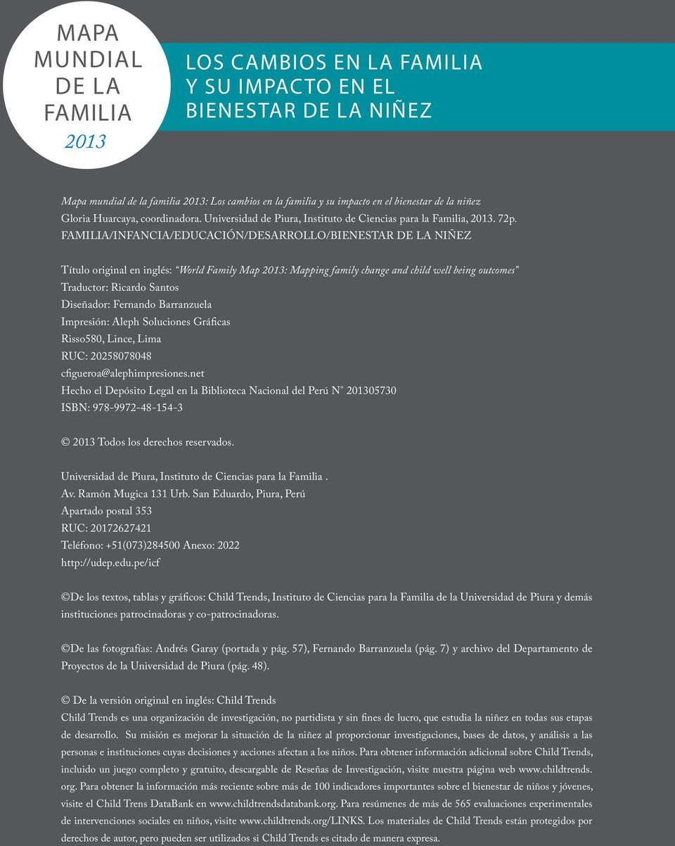 FAMILIA/INFANCIA/EDUCACIÓN/DESARROLLO/BIENESTAR DE LA NIÑEZ Título original en inglés: World Family Map 213: Mapping family change and child well being outcomes Traductor: Ricardo Santos Diseñador: