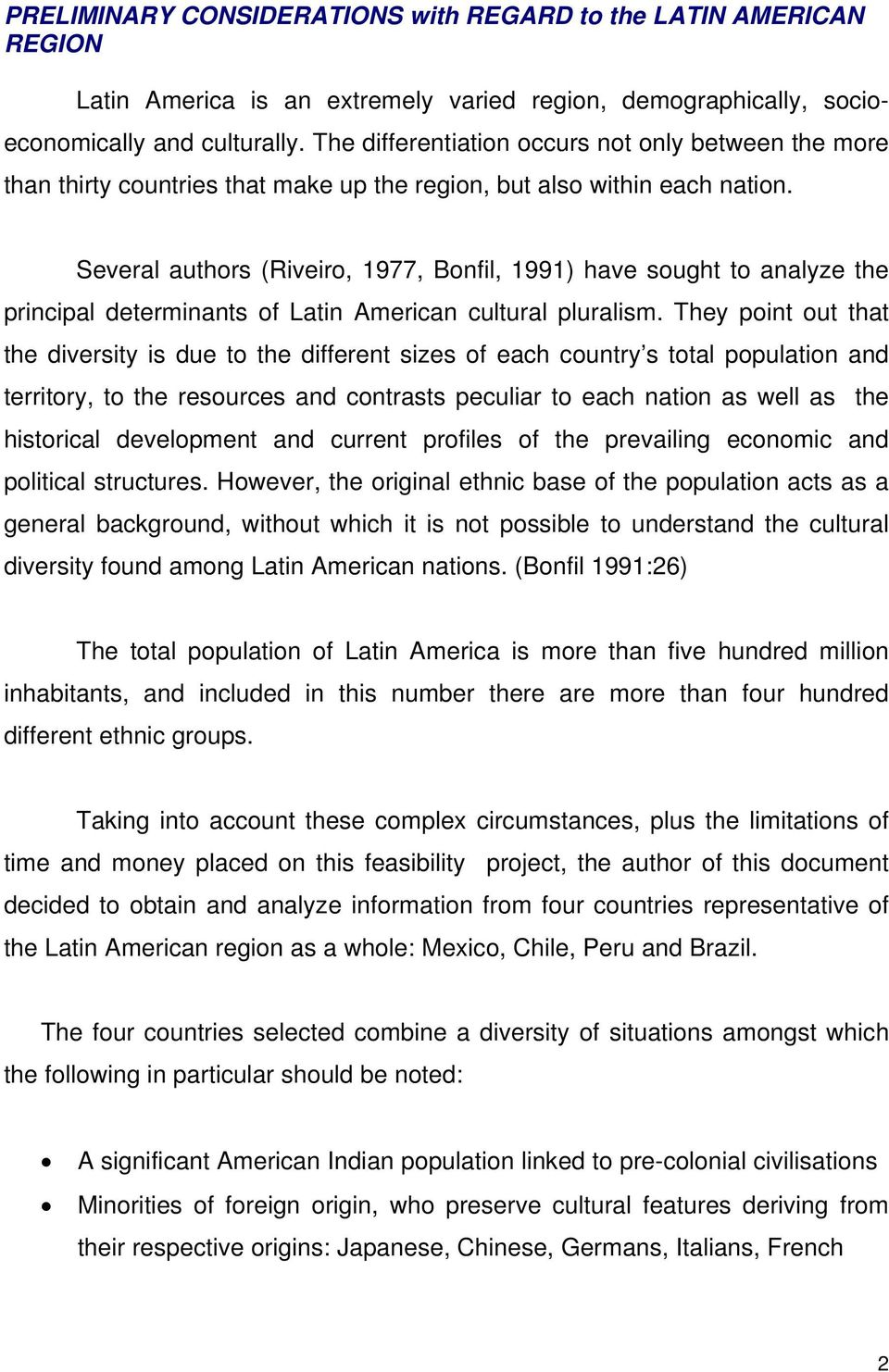 Several authors (Riveiro, 1977, Bonfil, 1991) have sought to analyze the principal determinants of Latin American cultural pluralism.