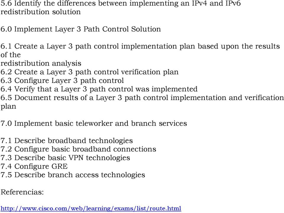3 Configure Layer 3 path control 6.4 Verify that a Layer 3 path control was implemented 6.5 Document results of a Layer 3 path control implementation and verification plan 7.