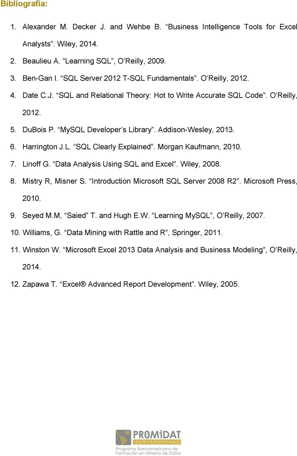 Addison-Wesley, 2013. 6. Harrington J.L. SQL Clearly Explained. Morgan Kaufmann, 2010. 7. Linoff G. Data Analysis Using SQL and Excel. Wiley, 2008. 8. Mistry R, Misner S.