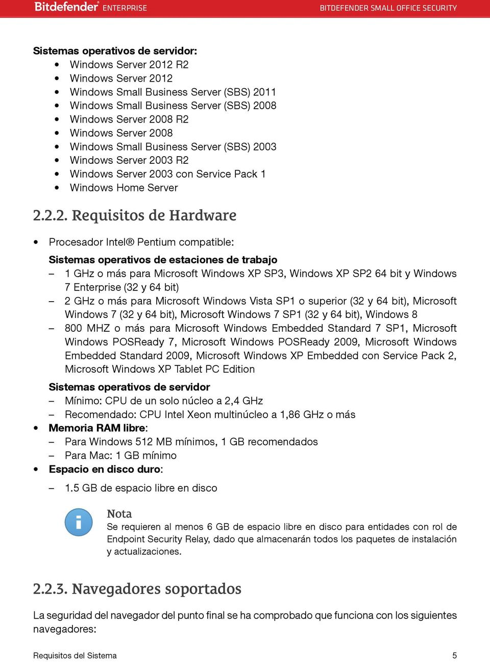 Sistemas operativos de estaciones de trabajo 1 GHz o más para Microsoft Windows XP SP3, Windows XP SP2 64 bit y Windows 7 Enterprise (32 y 64 bit) 2 GHz o más para Microsoft Windows Vista SP1 o
