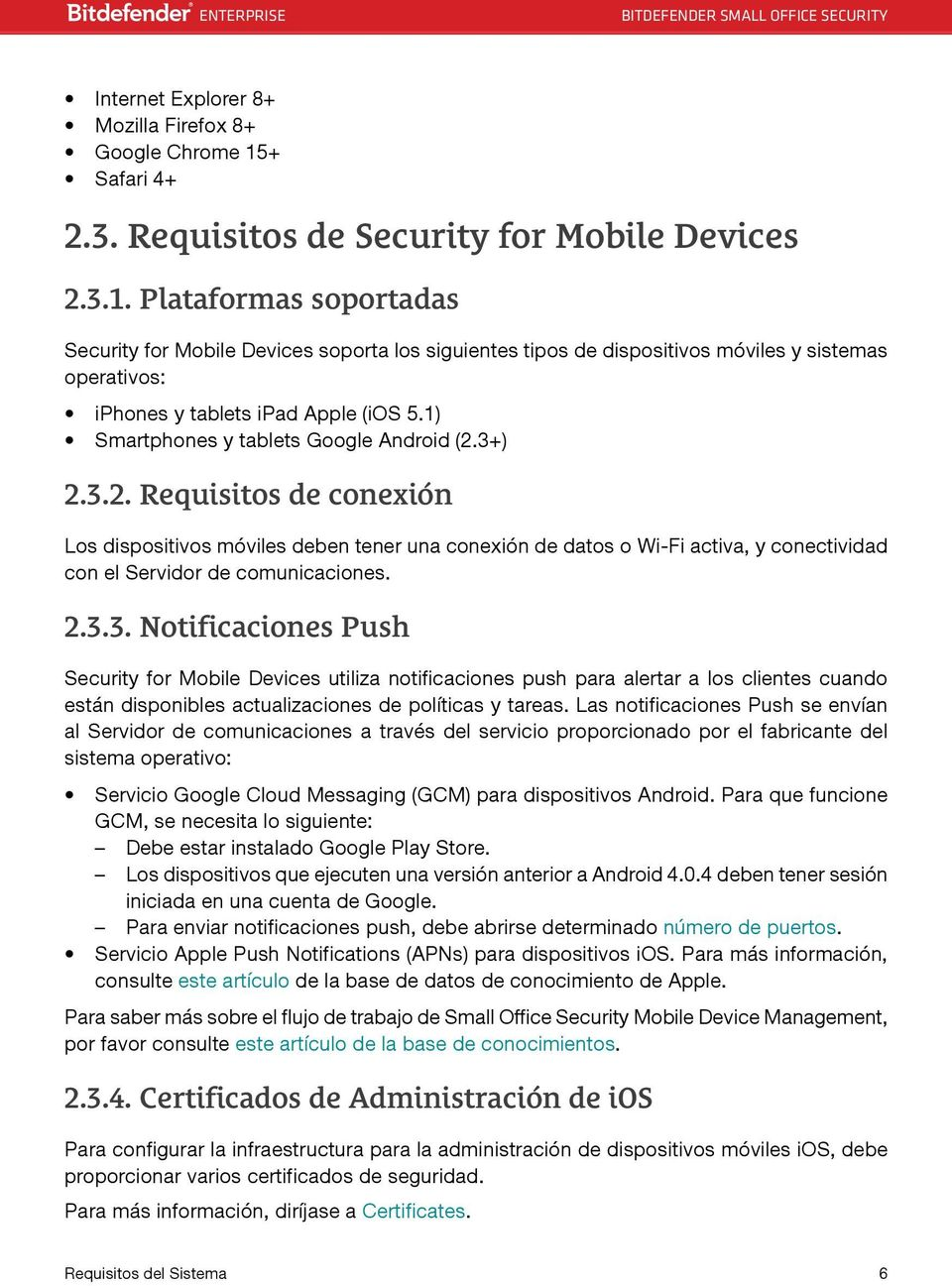 Plataformas soportadas Security for Mobile Devices soporta los siguientes tipos de dispositivos móviles y sistemas operativos: iphones y tablets ipad Apple (ios 5.