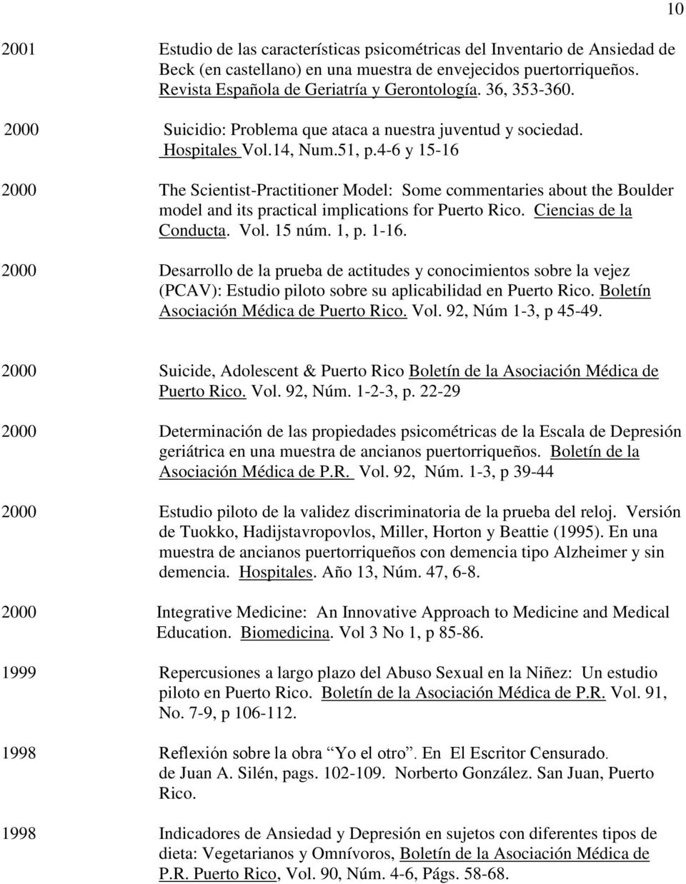 4-6 y 15-16 2000 The Scientist-Practitioner Model: Some commentaries about the Boulder model and its practical implications for Puerto Rico. Ciencias de la Conducta. Vol. 15 núm. 1, p. 1-16.