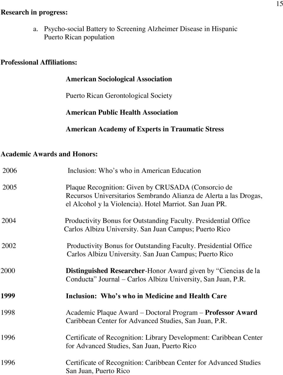 Public Health Association American Academy of Experts in Traumatic Stress Academic Awards and Honors: 2006 Inclusion: Who s who in American Education 2005 Plaque Recognition: Given by CRUSADA