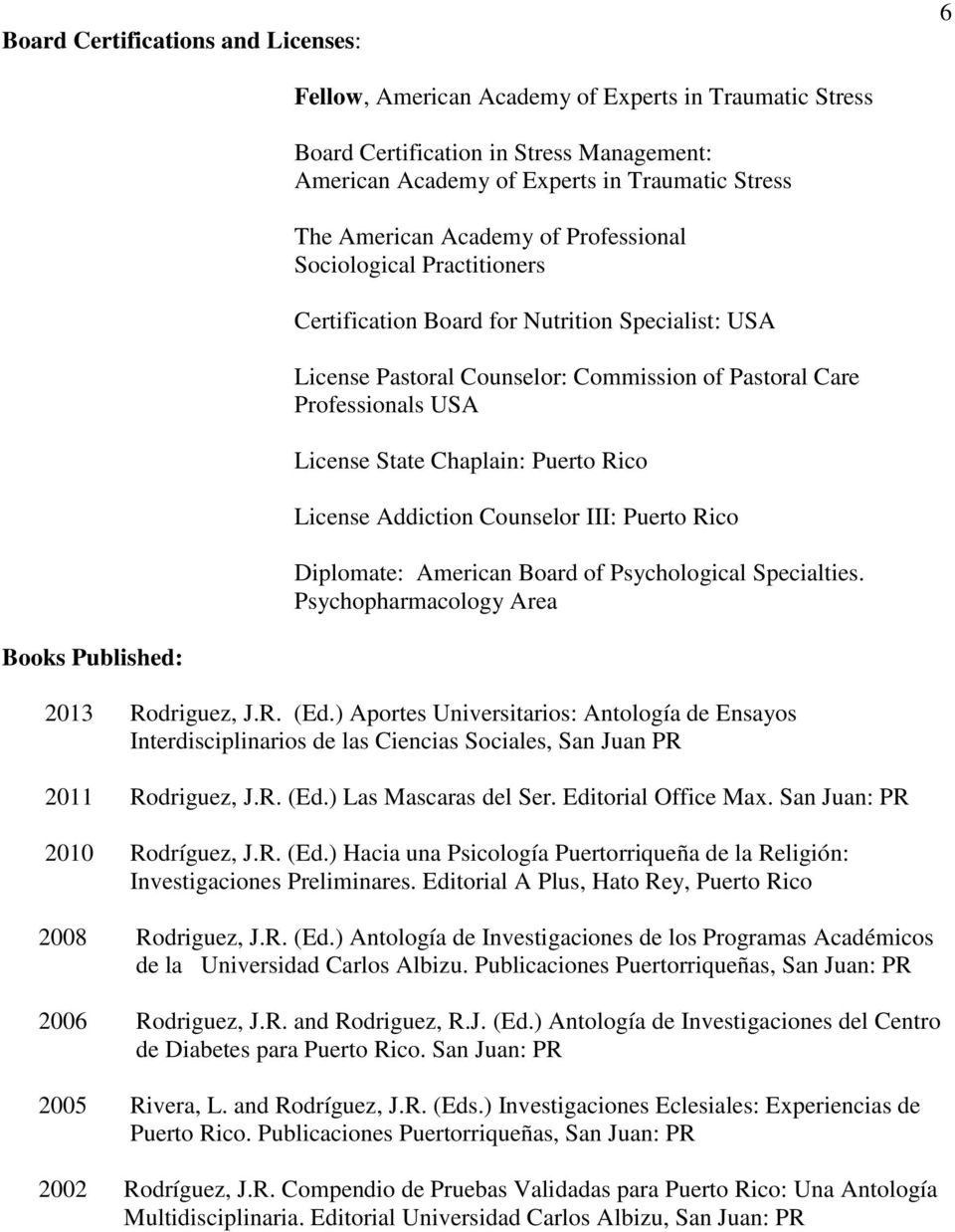Puerto Rico License Addiction Counselor III: Puerto Rico Diplomate: American Board of Psychological Specialties. Psychopharmacology Area Books Published: 2013 Rodriguez, J.R. (Ed.