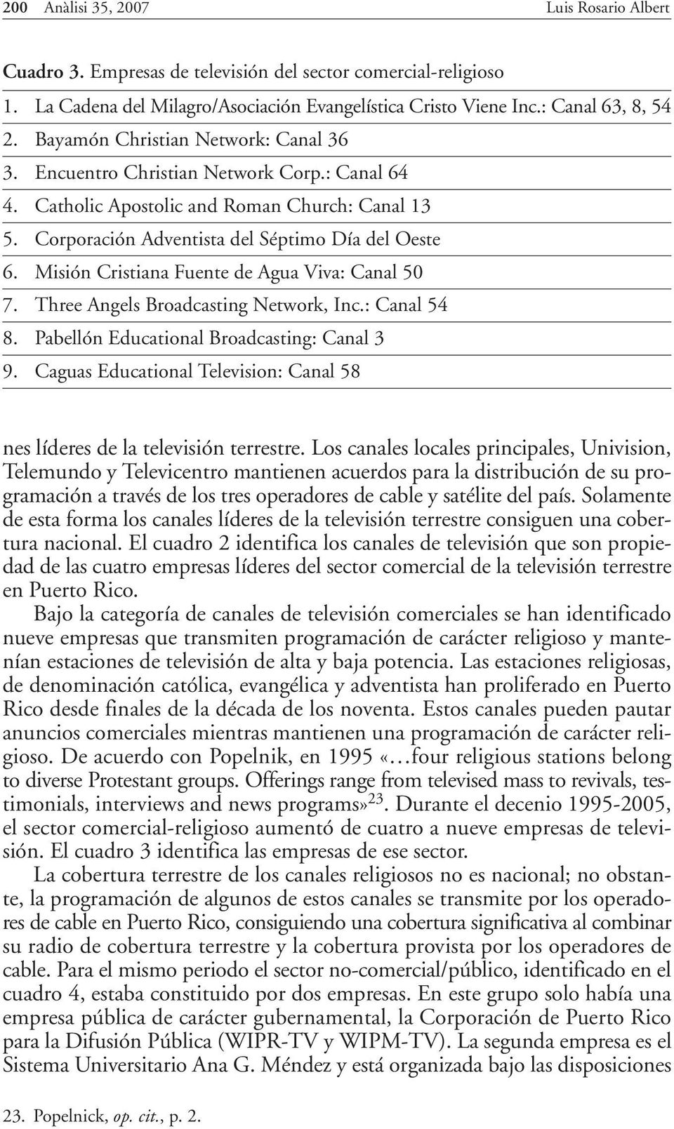 Misión Cristiana Fuente de Agua Viva: Canal 50 7. Three Angels Broadcasting Network, Inc.: Canal 54 8. Pabellón Educational Broadcasting: Canal 3 9.