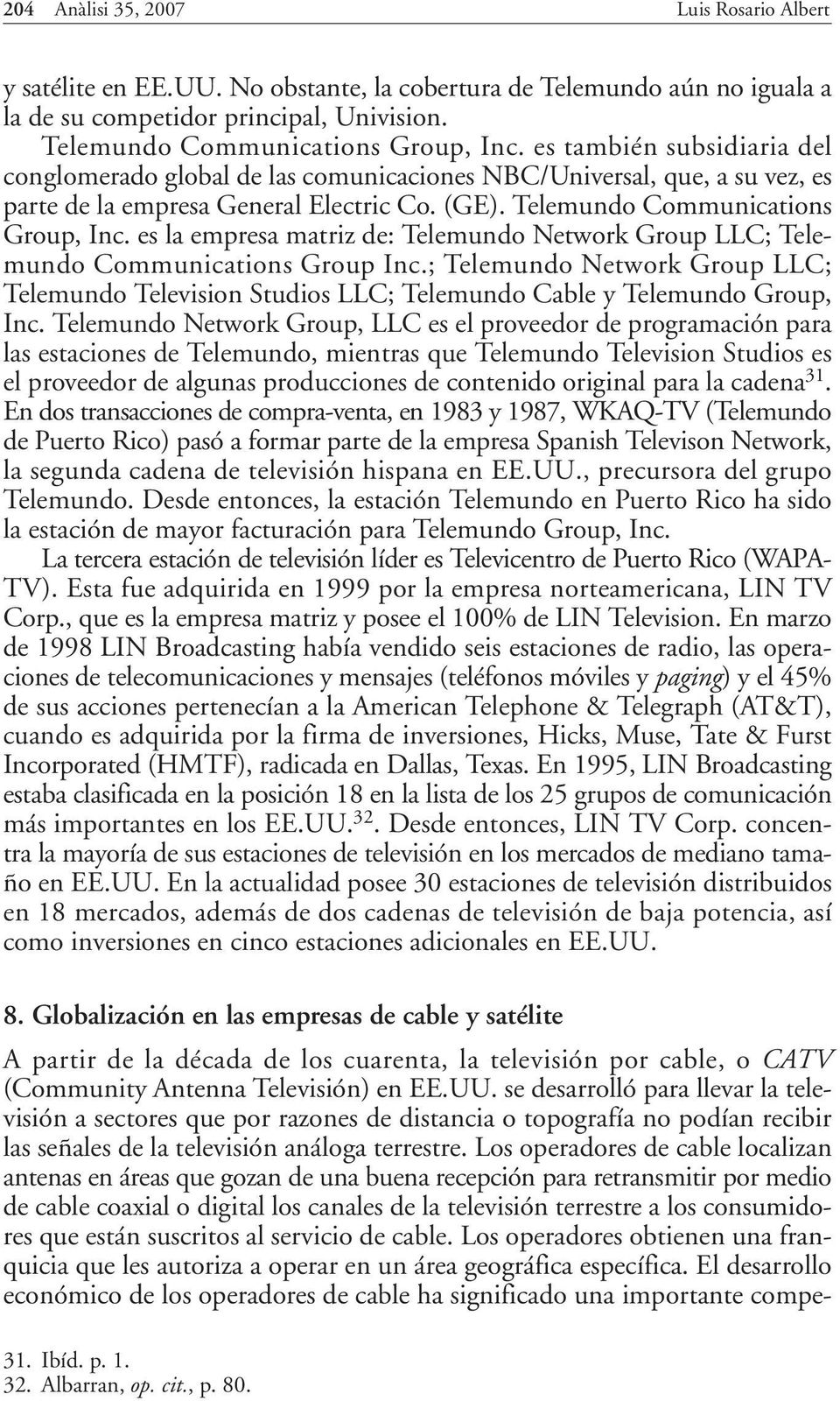 es la empresa matriz de: Telemundo Network Group LLC; Telemundo Communications Group Inc.; Telemundo Network Group LLC; Telemundo Television Studios LLC; Telemundo Cable y Telemundo Group, Inc.