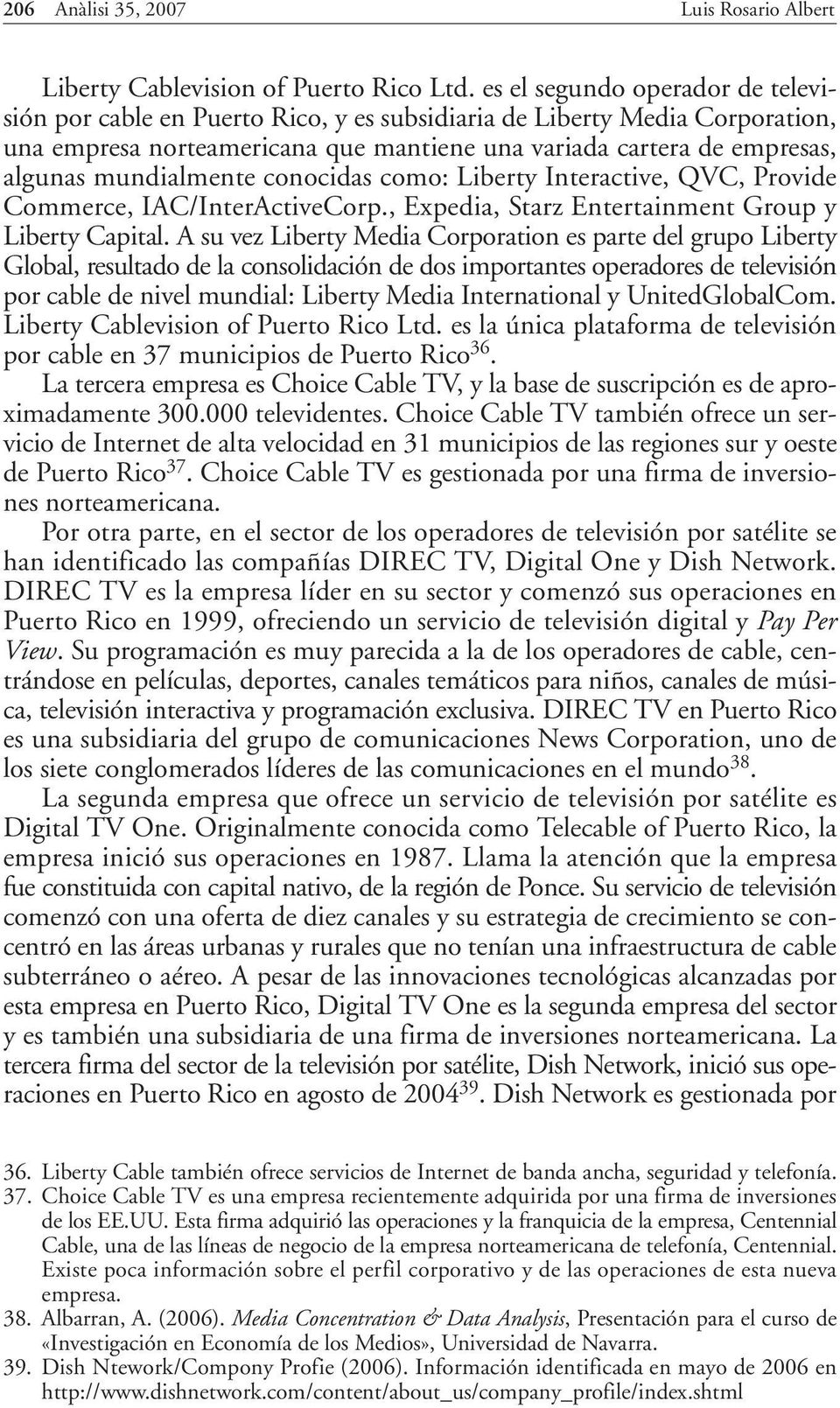 mundialmente conocidas como: Liberty Interactive, QVC, Provide Commerce, IAC/InterActiveCorp., Expedia, Starz Entertainment Group y Liberty Capital.
