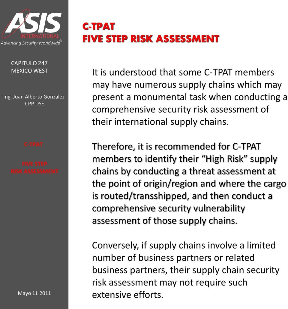 Therefore, it is recommended for members to identify their High Risk supply chains by conducting a threat assessment at the point of origin/region and where the cargo