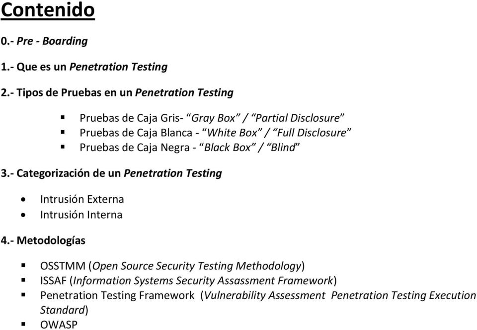 Disclosure Pruebas de Caja Negra - Black Box / Blind 3.- Categorización de un Penetration Testing Intrusión Externa Intrusión Interna 4.