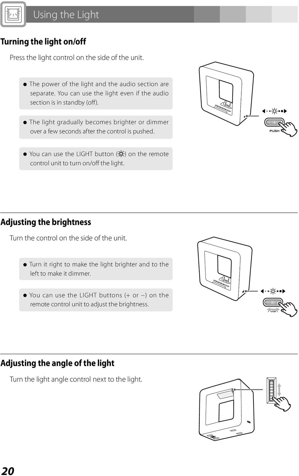 < You can use the LIGHT button ( ) on the remote control unit to turn on/off the light. Adjusting the brightness Turn the control on the side of the unit.