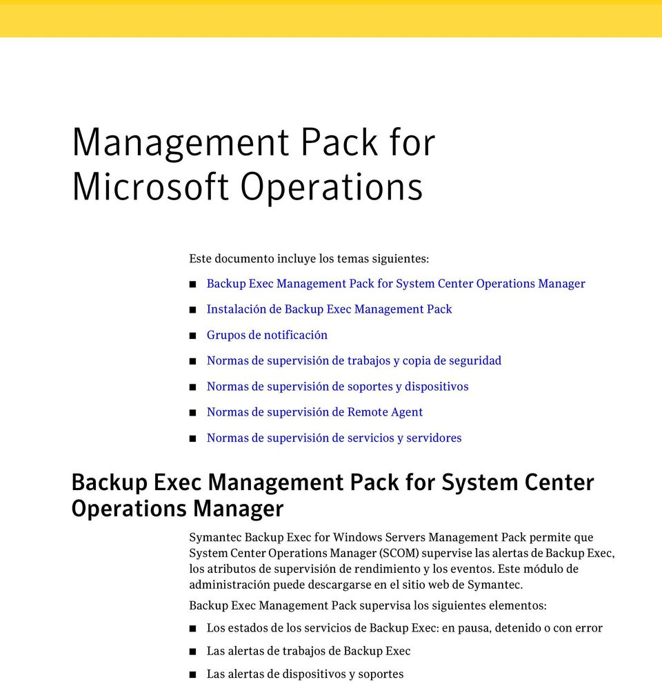 Exec Management Pack for System Center Operations Manager Symantec Backup Exec for Windows Servers Management Pack permite que System Center Operations Manager (SCOM) supervise las alertas de Backup