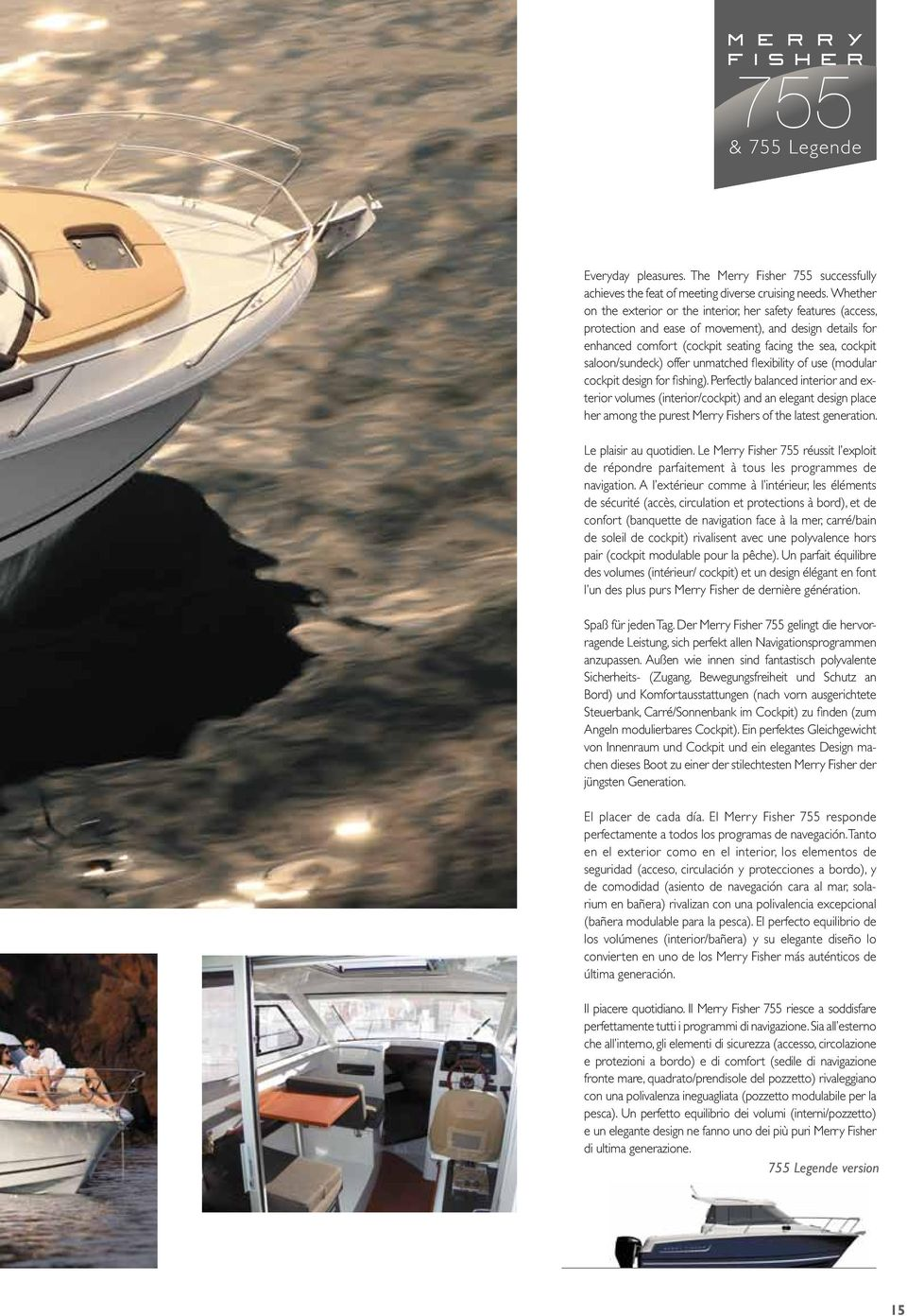 saloon/sundeck) offer unmatched flexibility of use (modular cockpit design for fishing).