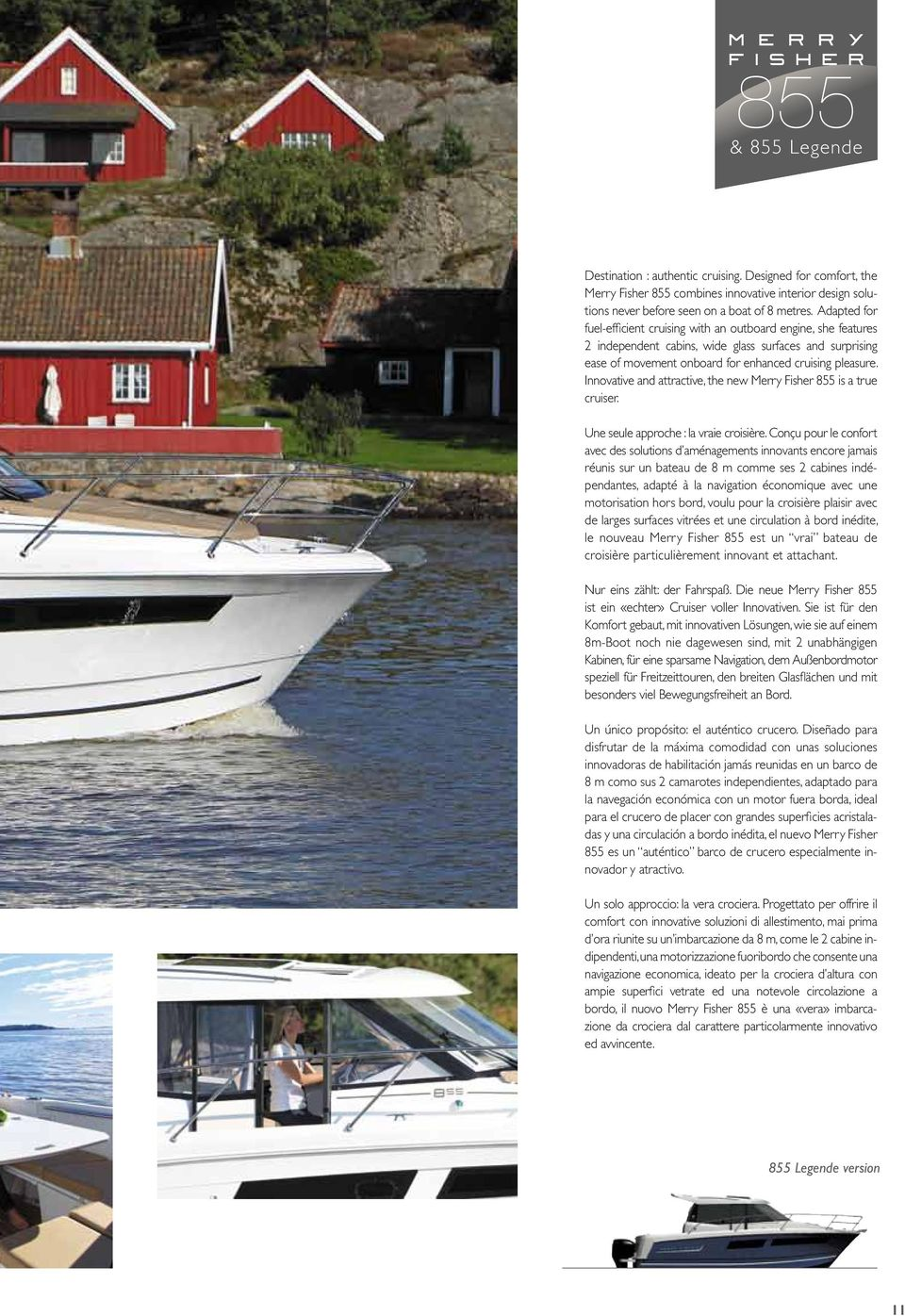 Innovative and attractive, the new Merry Fisher 855 is a true cruiser. Une seule approche : la vraie croisière.