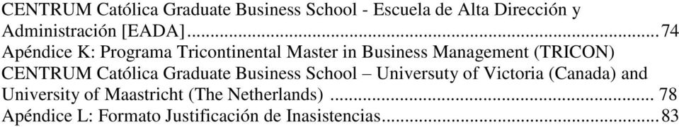 .. 74 Apéndice K: Programa Tricontinental Master in Business Management (TRICON) CENTRUM