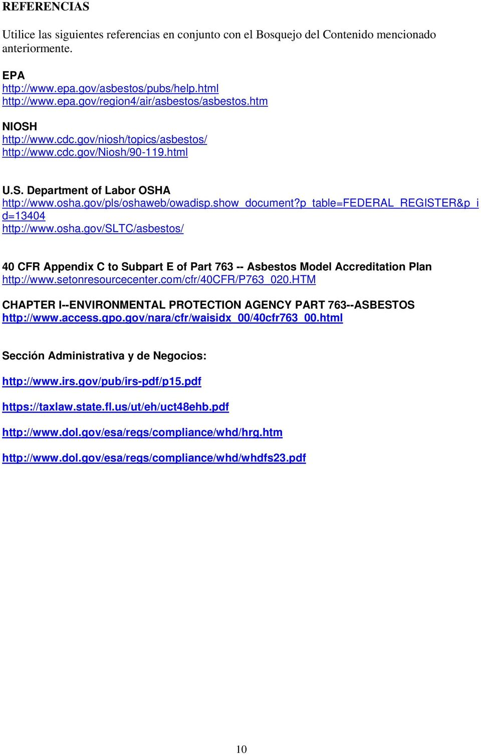 p_table=federal_register&p_i d=13404 http://www.osha.gov/sltc/asbestos/ 40 CFR Appendix C to Subpart E of Part 763 -- Asbestos Model Accreditation Plan http://www.setonresourcecenter.