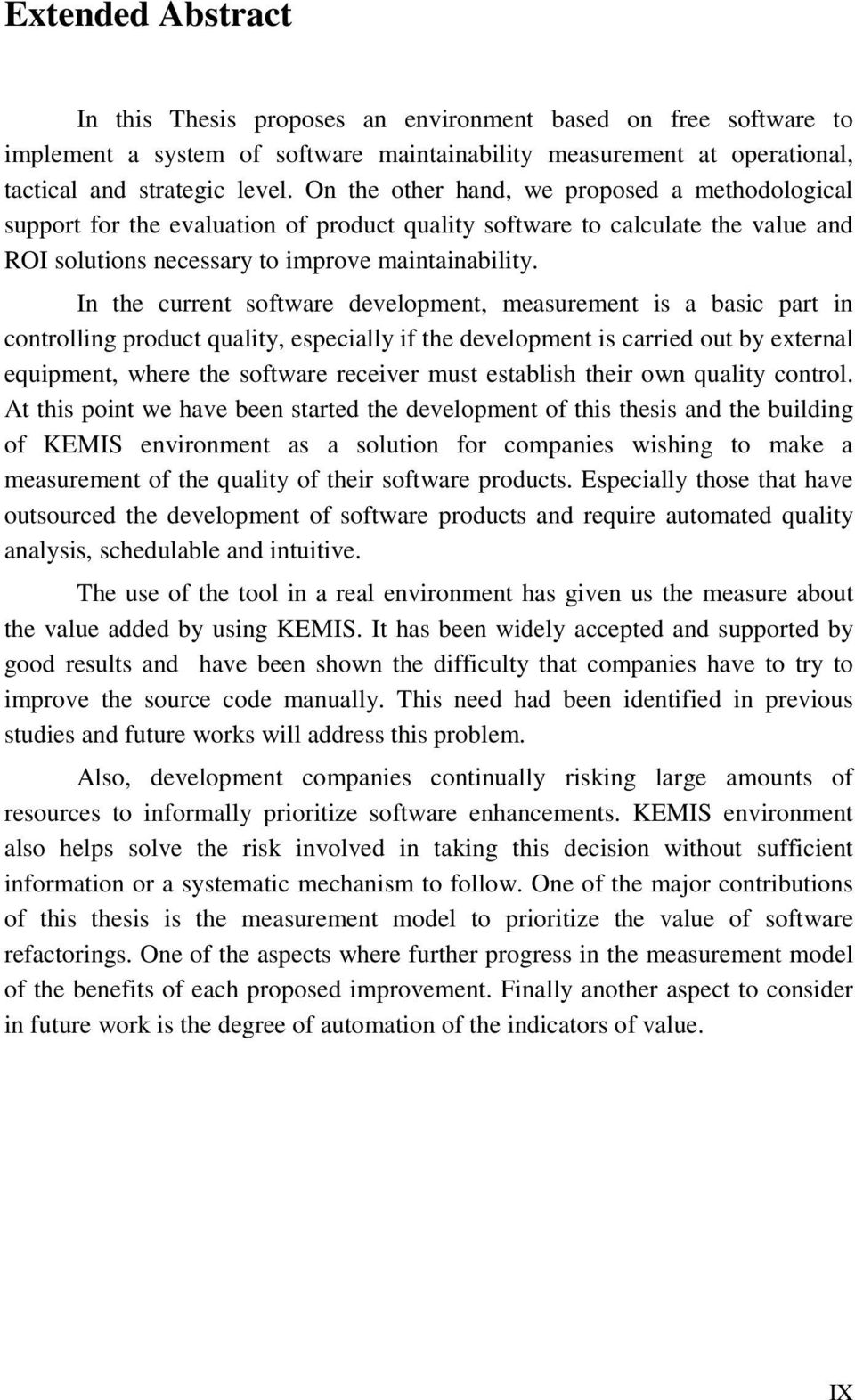In the current software development, measurement is a basic part in controlling product quality, especially if the development is carried out by external equipment, where the software receiver must