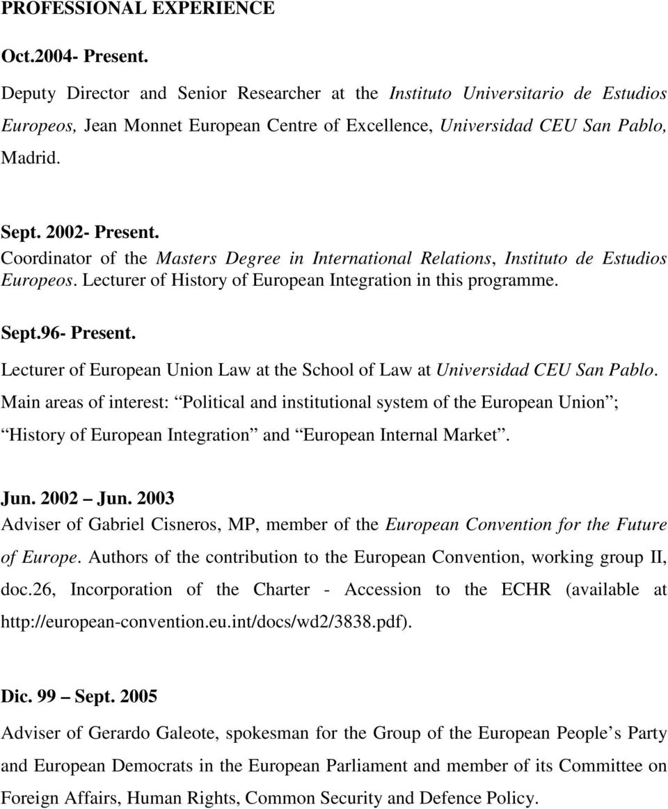 Coordinator of the Masters Degree in International Relations, Instituto de Estudios Europeos. Lecturer of History of European Integration in this programme. Sept.96- Present.