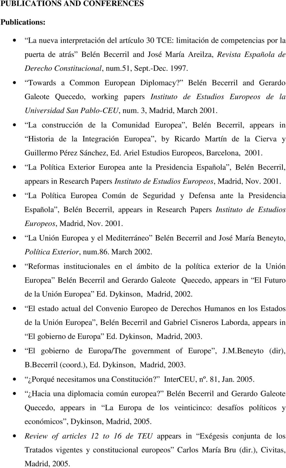Belén Becerril and Gerardo Galeote Quecedo, working papers Instituto de Estudios Europeos de la Universidad San Pablo-CEU, num. 3, Madrid, March 2001.