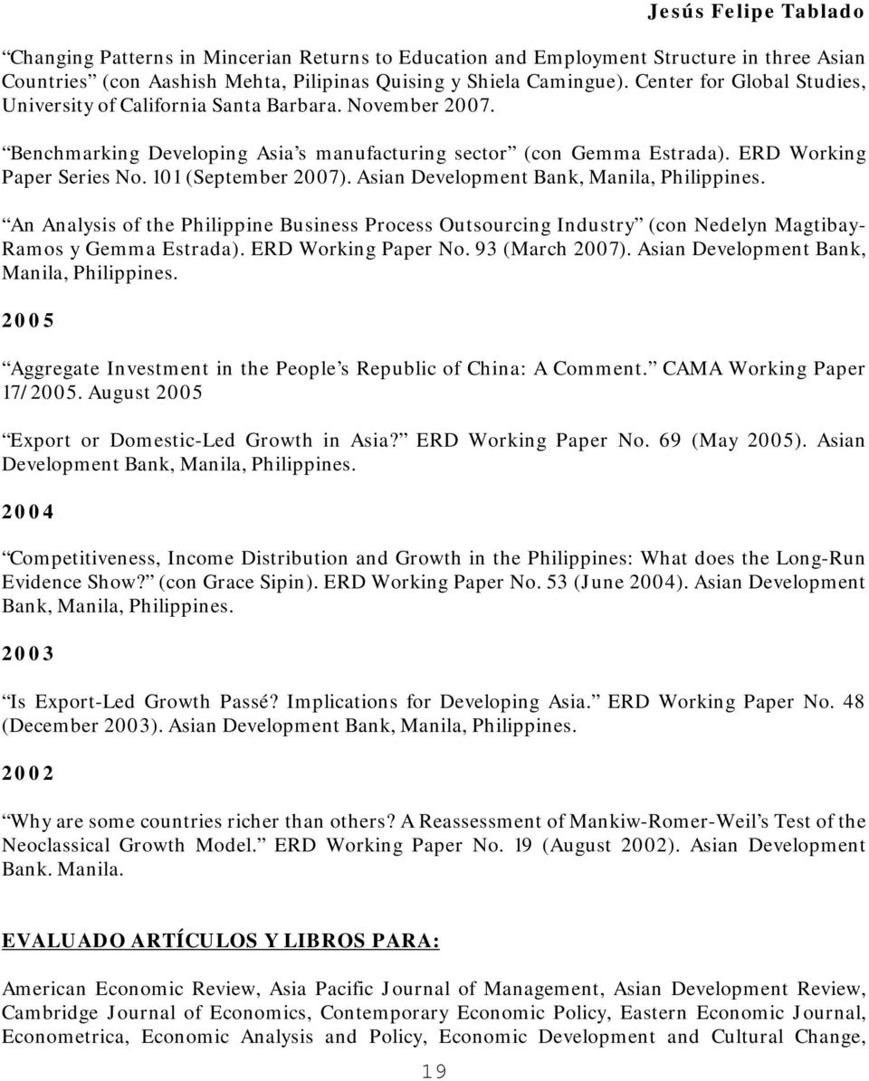 101 (September 2007). Asian Development Bank, Manila, Philippines. An Analysis of the Philippine Business Process Outsourcing Industry (con Nedelyn Magtibay- Ramos y Gemma Estrada).