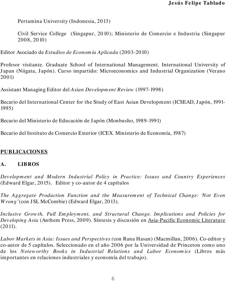 Curso impartido: Microeconomics and Industrial Organization (Verano 2001) Assistant Managing Editor del Asian Development Review (1997-1998) Becario del International Center for the Study of East