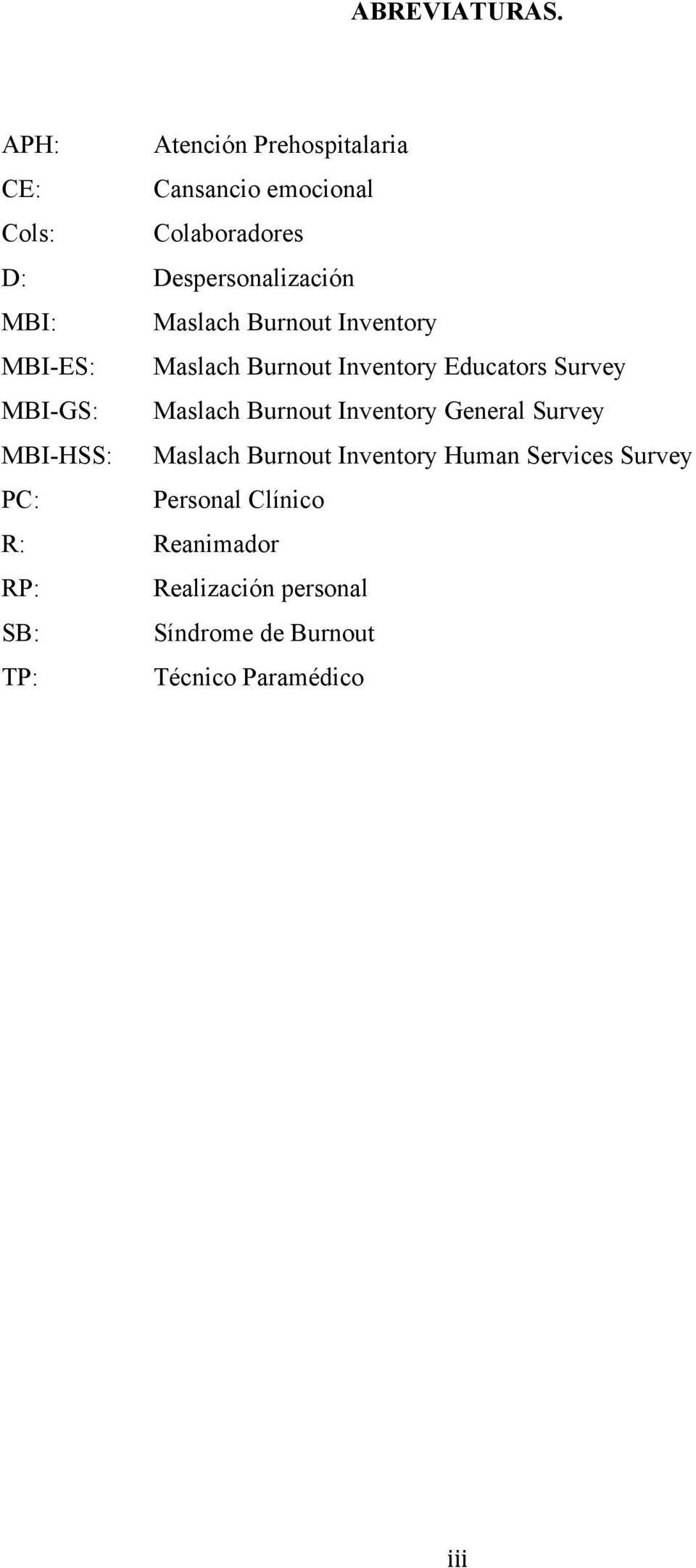Maslach Burnout Inventory MBI-ES: Maslach Burnout Inventory Educators Survey MBI-GS: Maslach Burnout