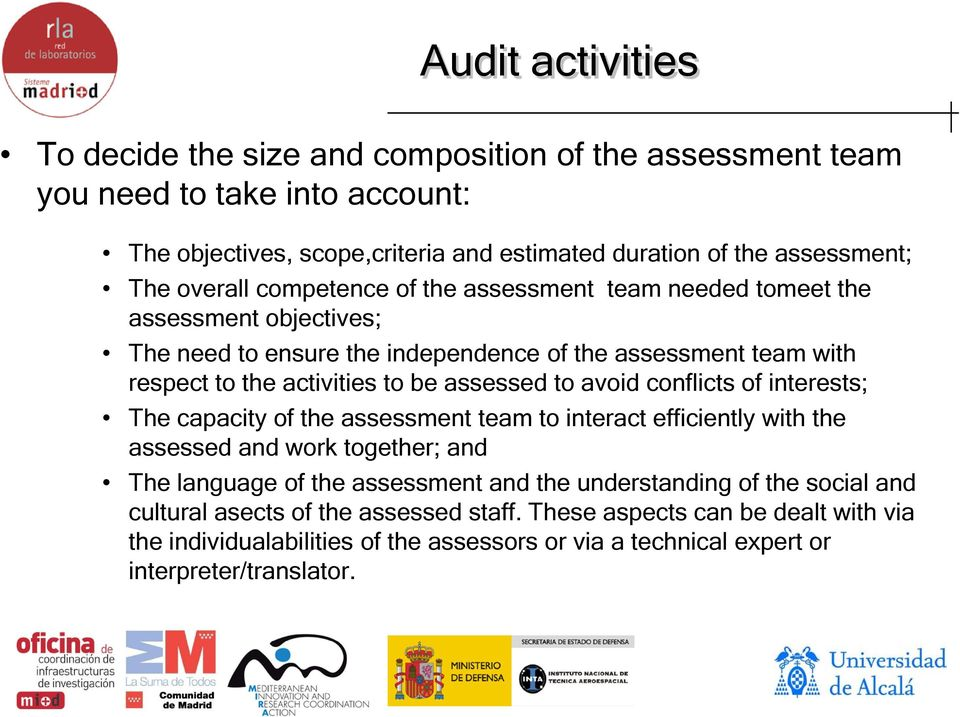 assessed to avoid conflicts of interests; The capacity of the assessment team to interact efficiently with the assessed and work together; and The language of the assessment and the